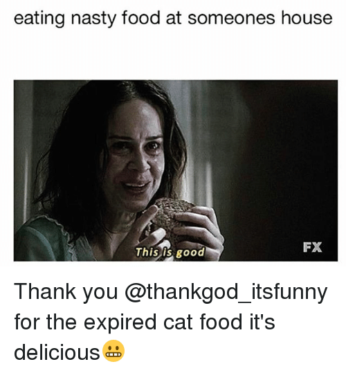 Food, Funny, and Nasty: eating nasty food at someones house  FX  This is good Thank you @thankgod_itsfunny for the expired cat food it's delicious😬