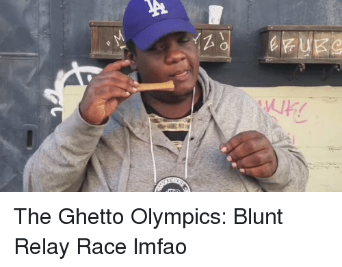 Blunts, Ghetto, and Race: eaves  Z The Ghetto Olympics: Blunt Relay Race lmfao