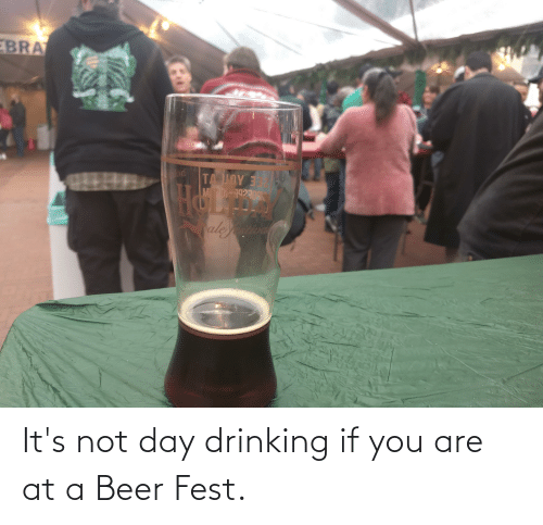Uoy: EBRA  TA UOY 3  MT B192409  aleriva It's not day drinking if you are at a Beer Fest.