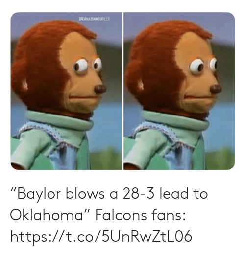 "Falcons Fans: ECANADIANCUTLER ""Baylor blows a 28-3 lead to Oklahoma""   Falcons fans: https://t.co/5UnRwZtL06"