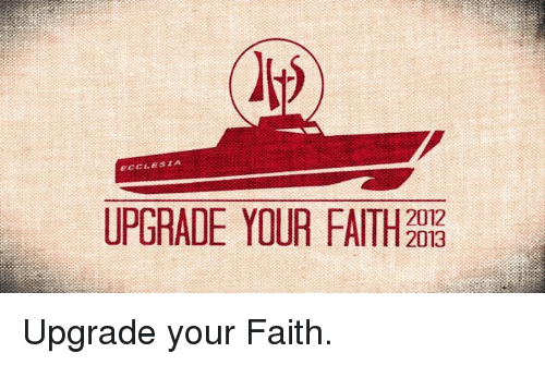 Faith, Upgrade, and Your: ECCLESIA  UPGRADE YOUR FAITH  2012  2013 <p>Upgrade your Faith.</p>