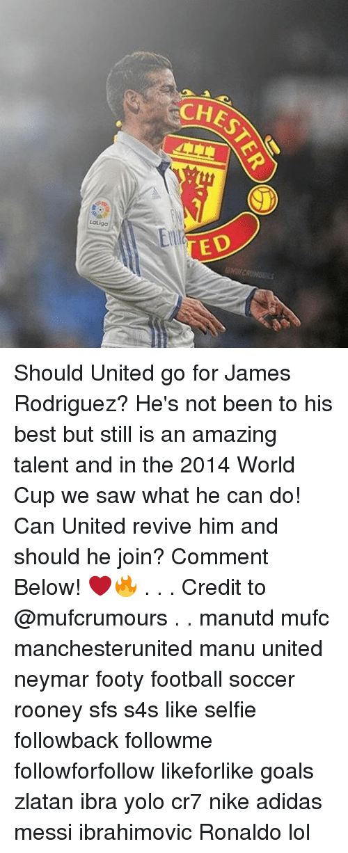 Adidas, Football, and Goals: ECHES  LOLiga  ED  TER  E Should United go for James Rodriguez? He's not been to his best but still is an amazing talent and in the 2014 World Cup we saw what he can do! Can United revive him and should he join? Comment Below! ❤️🔥 . . . Credit to @mufcrumours . . manutd mufc manchesterunited manu united neymar footy football soccer rooney sfs s4s like selfie followback followme followforfollow likeforlike goals zlatan ibra yolo cr7 nike adidas messi ibrahimovic Ronaldo lol