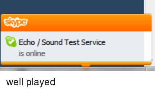 Meme: Echo Sound Test Service Is Online Well Played | SIZZLE