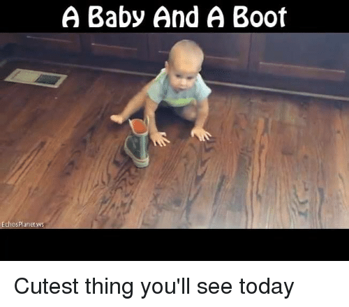 Baby, It's Cold Outside: Echos planet  wsn  A Baby And A Boot Cutest thing you'll see today