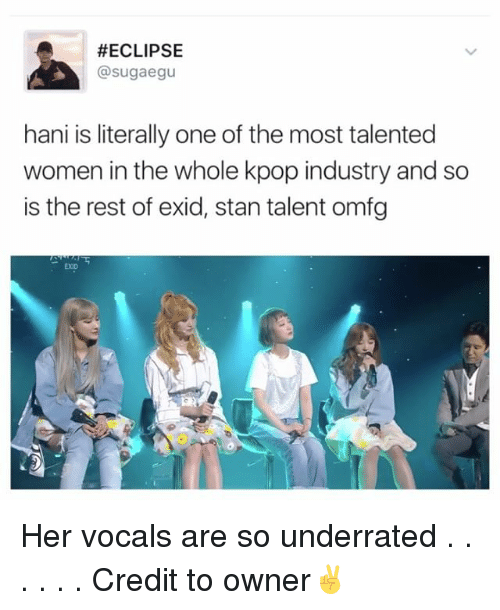 Memes, Stan, and Eclipse:  #ECLIPSE  @sugg aegu  hani is literally one of the most talented  women in the whole kpop industry and so  is the rest of exid, stan talent omfg  EOD Her vocals are so underrated . . . . . . Credit to owner✌
