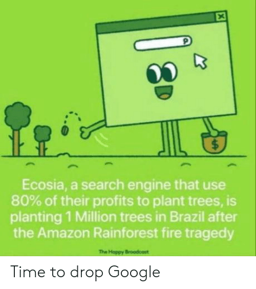 Brazil: $  Ecosia, a search engine that use  80% of their profits to plant trees, is  planting 1 Million trees in Brazil after  the Amazon Rainforest fire tragedy  The Hoppy Broodcost  X Time to drop Google