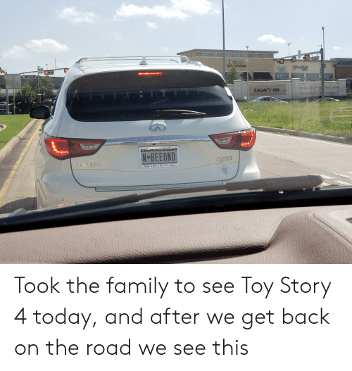 Infiniti: eCRA  PlaPll  ARUKAS  HAIR  ONLY ONLY  Legacy  100  700  LEGACY 100  NFINITI  N-BEEOND  OX60  SEWELL  INFINITI Took the family to see Toy Story 4 today, and after we get back on the road we see this