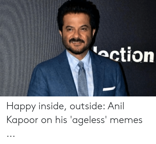 anil kapoor: ection Happy inside, outside: Anil Kapoor on his 'ageless' memes ...