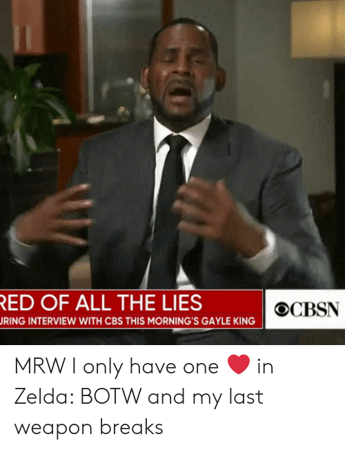 Gayle King: ED OF ALL THE LIES  OCBSN  RING INTERVIEW WITH CBS THIS MORNING'S GAYLE KING MRW I only have one ❤ in Zelda: BOTW and my last weapon breaks