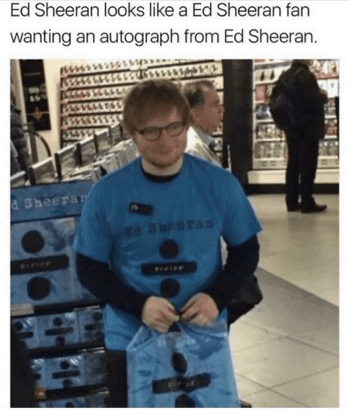 autograph: Ed Sheeran looks like a Ed Sheeran fan  wanting an autograph from Ed Sheeran.  d Sheera