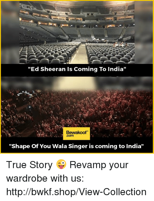 """Memes, True, and Ed Sheeran: """"Ed Sheeran ls Coming To India""""  Bewaakoof  """"Shape of You Wala Singer is coming to India"""" True Story 😜  Revamp your wardrobe with us: http://bwkf.shop/View-Collection"""