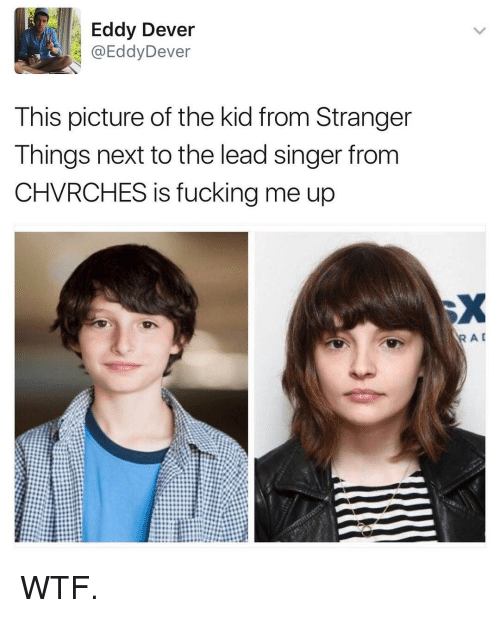 dever: Eddy Dever  @Eddy Dever  This picture of the kid from Stranger  Things next to the lead singer from  CHVRCHES is fucking me up  AR A WTF.