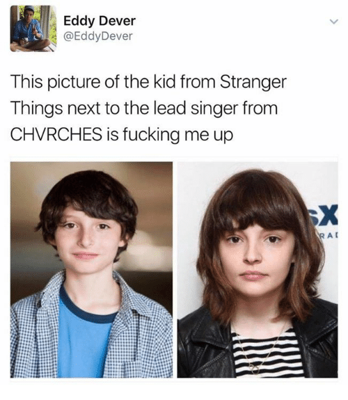 dever: Eddy Dever  @Eddy Dever  This picture of the kid from Stranger  Things next to the lead singer from  CHVRCHES is fucking me up  RAC