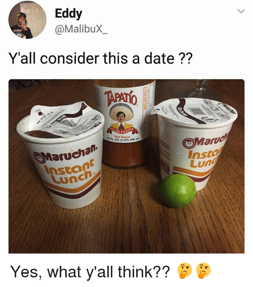 Sauced: Eddy  @MalibuX  Y'all consider this a date??  b. Hot s  Hot Sauc  Maruchan  Lunc  Marvd  Insta  Lun  Stont Yes, what y'all think?? 🤔🤔