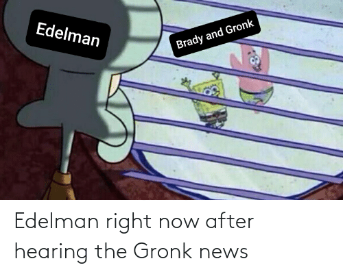 gronk: Edelman right now after hearing the Gronk news