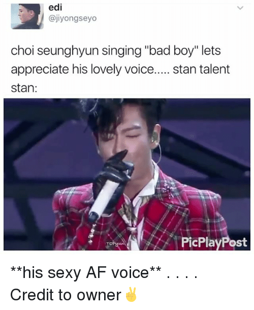 """Af, Bad, and Memes: edi  @jiyongseyo  choi seunghyun singing """"bad boy"""" lets  appreciate his lovely voice  stan talent  stan  PicPlayPost **his sexy AF voice** . . . . Credit to owner✌"""