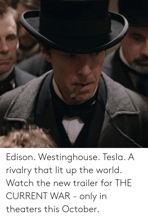 Lit Up: Edison. Westinghouse. Tesla. A rivalry that lit up the world. Watch the new trailer for THE CURRENT WAR - only in theaters this October.