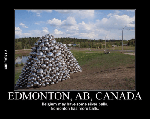 Belgium, Abs, and May: EDMONTON, AB, CANADA  Belgium may have some silver balls.  Edmonton has more balls.