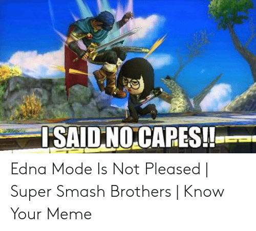 Edna Mode Meme: Edna Mode Is Not Pleased | Super Smash Brothers | Know Your Meme