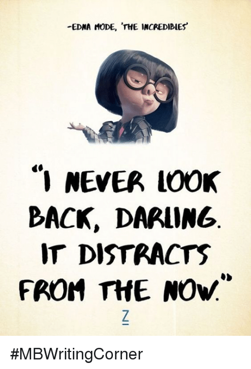 "Memes, The Incredibles, and Never: -EDNA MODE, THE INCREDIBLES  ""I NEVER LOOK  BACK, DARLING  IT DISTRACTS  FROM THE NOW"" #MBWritingCorner"