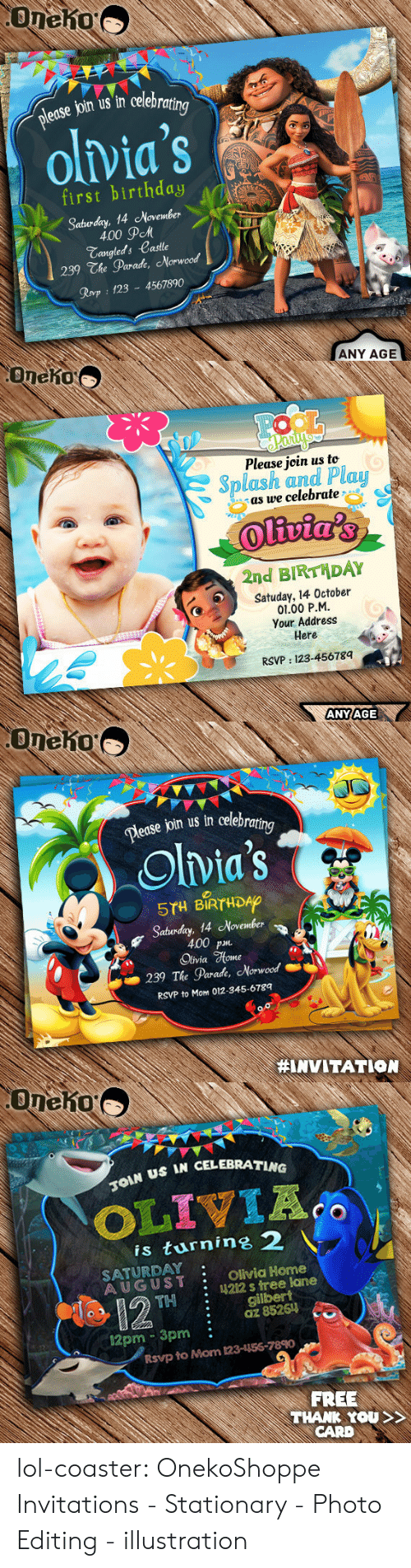 invitations: edse join us in celebra  olvia's  first birthday  Sabuday, 14 November  \  400 дем  Tangleds Castle  239 The Parade, Norwood  Rovp 123 4567890  ANY AGE   Oneho  Please join us to  Splash and Plau  as we celebrate  2nd BIRTHDAY  Satuday, 14 October  01.00 P.M  Your Address  Here  RSVP: 123-45678q  ANYAGE   Dease join us in celebra  ing  Olvia's  5TH BIRTHDAO  Saturday, 14 November  400 p  Olivia %one  239 The Parade, Morwood  RSVP to Mom 012-345-6789  #INVITATION   US IN CELEBRATING  is turnine 2  SATURDAY  AUGUST Olivia Home  : 4212 s tree lane  THgilbert  :az 85261  12pm 3pm:  Rsvp to Mom 123-156-7890  FREE  THANK YOU  CARD lol-coaster:  OnekoShoppe Invitations - Stationary - Photo Editing - illustration