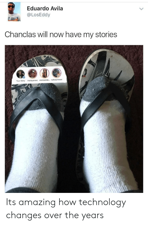 my stories: Eduardo Avila  @LosEddy  Chanclas will now have my stories  Your Story mariayanesc olenkaanda. nathalyhteran Its amazing how technology changes over the years