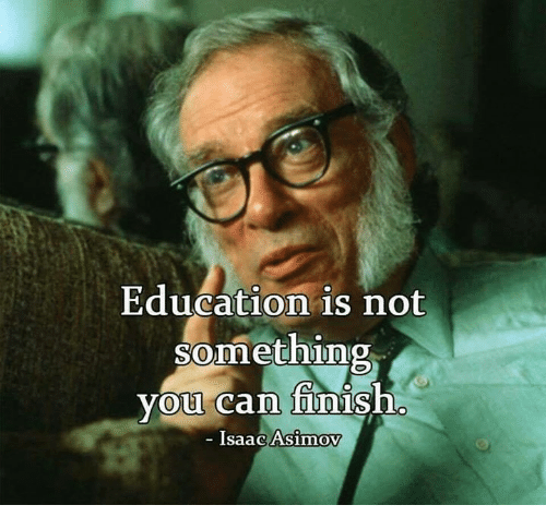 Education isn't something you can finish