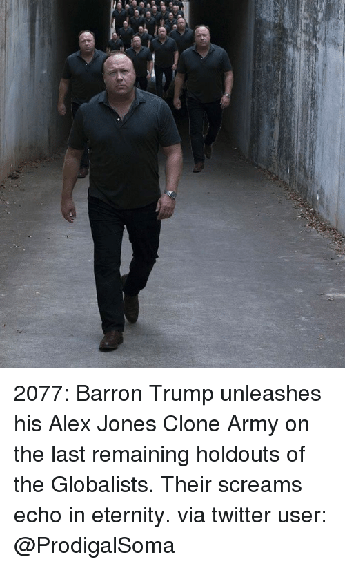 Scream, Army, and Alex Jones: ee 2077: Barron Trump unleashes his Alex Jones Clone Army on the last remaining holdouts of the Globalists. Their screams echo in eternity.   via twitter user: @ProdigalSoma