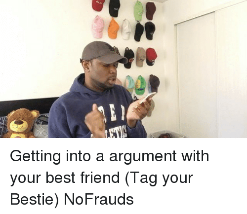 best friend tag: ee  ET Getting into a argument with your best friend (Tag your Bestie) NoFrauds