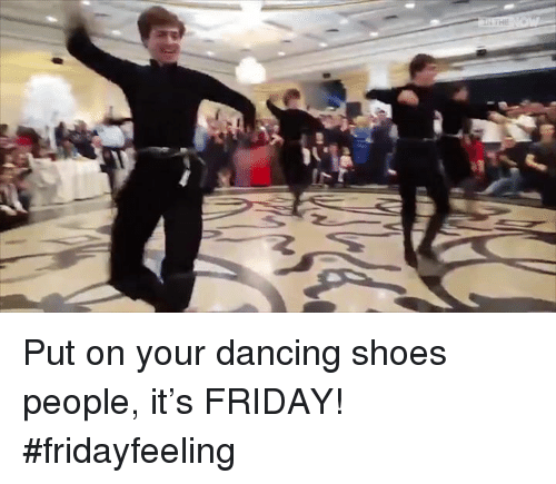 It Friday: ee Put on your dancing shoes people, it's FRIDAY!  #fridayfeeling