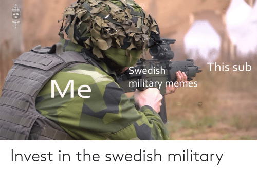 Military Memes: EE  This sub  Swedish  Me  military memes Invest in the swedish military
