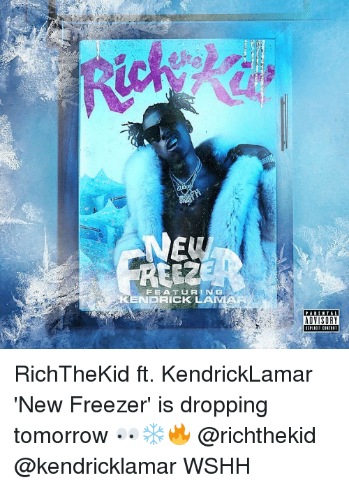 Memes, Wshh, and Tomorrow: EEAT URING  ENDRICK LAMA  ADVISORY  LICIT CINTEIT RichTheKid ft. KendrickLamar 'New Freezer' is dropping tomorrow 👀❄️🔥 @richthekid @kendricklamar WSHH