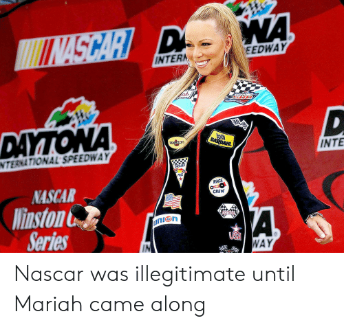 nascar: EEDWAY  INTERA  INTE  NTERNATIONAL SPEEDWAY  PRO  RACE  NASCAR  CREW  linston  STOCK  Series  IN  WAY Nascar was illegitimate until Mariah came along