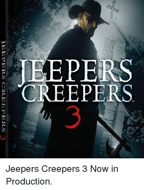 jeepers: EEPERS  CREEPERS  SS  PE  ナ  JEEPERS CREEPERS 3 Jeepers Creepers 3 Now in Production.
