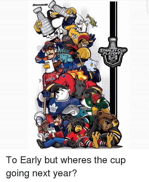 stanley cup playoffs: eepooles8  STANLEY CUP  PLAYOFFS To Early but wheres the cup going next year?