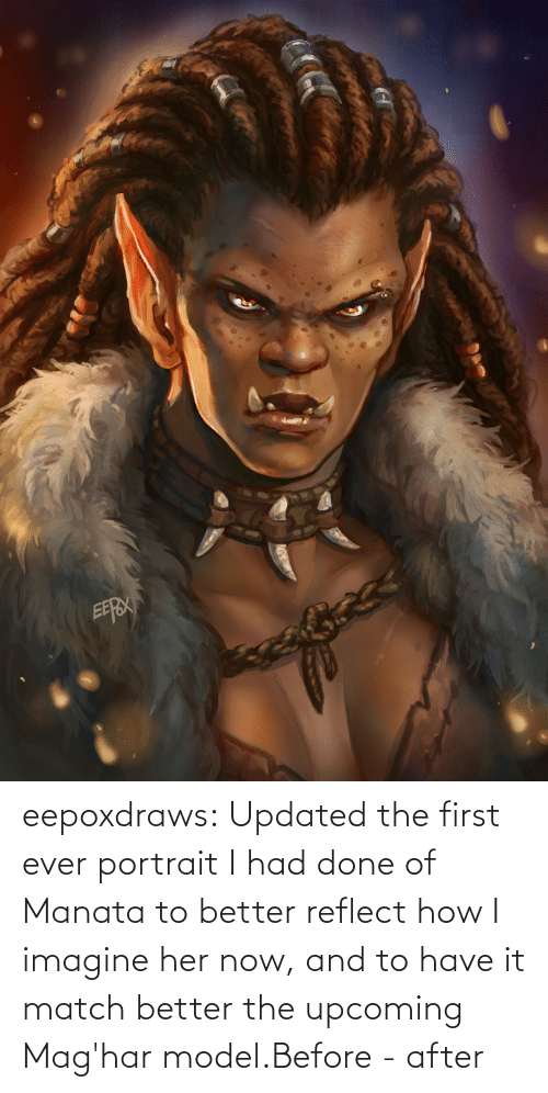 better: eepoxdraws:  Updated  the first ever portrait I had done of Manata to better reflect how I  imagine her now, and to have it match better the upcoming Mag'har model.Before - after