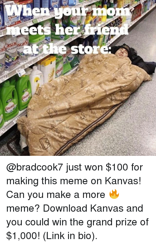 Funny, Make A, and Links: eets here  frim  at the Star @bradcook7 just won $100 for making this meme on Kanvas! Can you make a more 🔥 meme? Download Kanvas and you could win the grand prize of $1,000! (Link in bio).