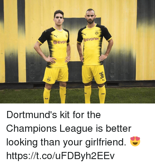 Soccer, Champions League, and Girlfriend: eEVONIK  Evon  BVB  BVB Dortmund's kit for the Champions League is better looking than your girlfriend. 😍 https://t.co/uFDByh2EEv