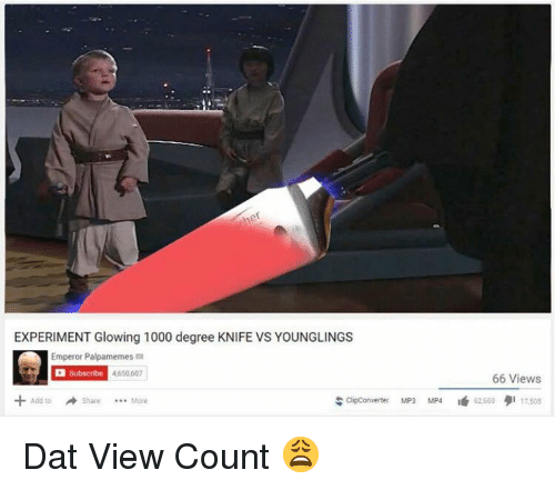 Glowing 1000 Degree Knife: ef  EXPERIMENT Glowing 1000 degree KNIFE VS YOUNGLINGS  Emperor Palpamemes  Subscribe 4  4650,607  66 Views  + Add to → Share  ;Clip Converter MP3 MP4  62669タ117505  More <p>Dat View Count 😩</p>