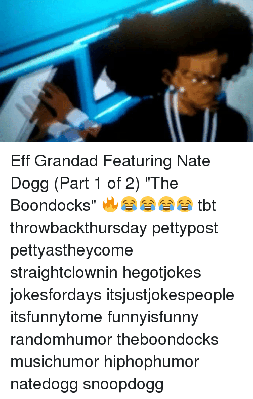 "Memes, Nate Dogg, and Tbt: Eff Grandad Featuring Nate Dogg (Part 1 of 2) ""The Boondocks"" 🔥😂😂😂😂 tbt throwbackthursday pettypost pettyastheycome straightclownin hegotjokes jokesfordays itsjustjokespeople itsfunnytome funnyisfunny randomhumor theboondocks musichumor hiphophumor natedogg snoopdogg"