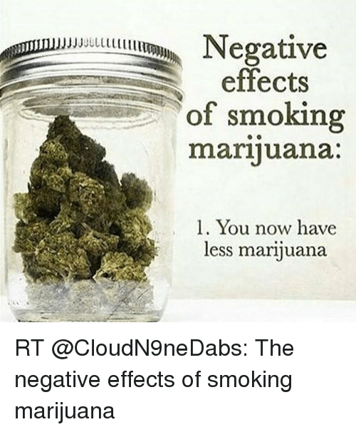 Funny,  L You, and Marijuanas: effects  of smoking  marijuana  l. You now have  less marijuana RT @CloudN9neDabs: The negative effects of smoking marijuana