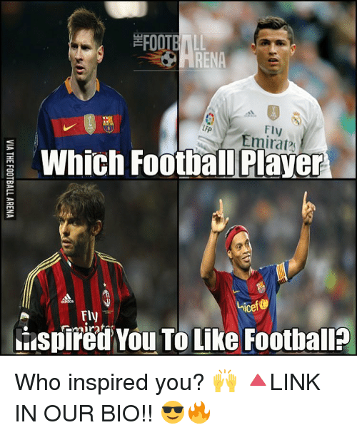 Football, Memes, and 🤖: EFOOTB  RENA  LAP  Emirate  Which Football Player  Ice  Fly  Spired You To Like Football Who inspired you? 🙌 🔺LINK IN OUR BIO!! 😎🔥