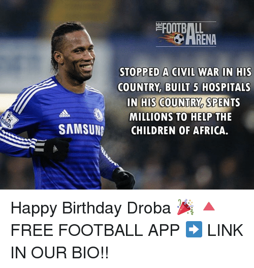 Memes, 🤖, and Civilization: EFOOTBALL  3dHRENA  STOPPED A CIVIL WAR IN HIS  COUNTRY, BUILT 5 HOSPITALS  IN HIS COUNTRY  SPENTS  MILLIONS TO HELP THE  SAMSUNG CHILDREN OF AFRICA. Happy Birthday Droba 🎉 🔺FREE FOOTBALL APP ➡️ LINK IN OUR BIO!!