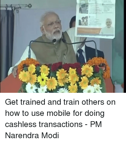 Memes, Mobile, and Train: eg Get trained and train others on how to use mobile for doing cashless transactions - PM Narendra Modi