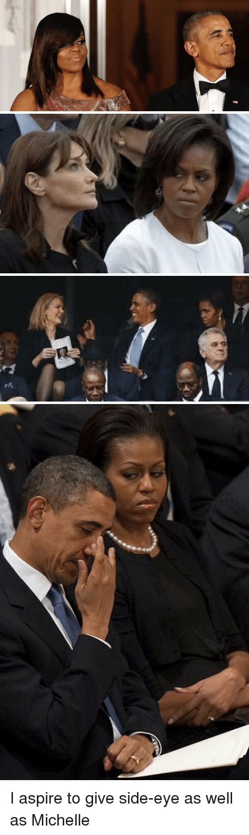 Side Eyed: ega I aspire to give side-eye as well as Michelle
