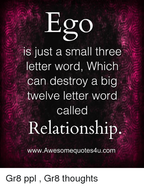 Memes, 🤖, and Ppl: Ego  is just a small three  letter word, Which  can destroy a big  twelve letter word  called  Relationship  www.Awesomequotes4u.com Gr8 ppl , Gr8 thoughts