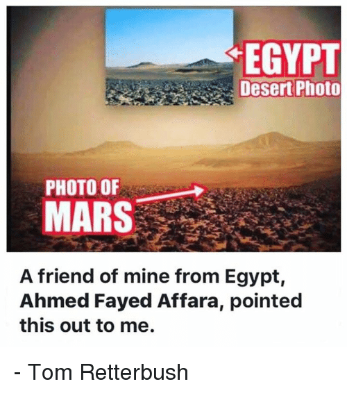 Memes, Toms, and Egypt: EGYPT  Desert Photo  PHOTO OF  MARS  A friend of mine from Egypt,  Ahmed Fayed Affara, pointed  this out to me. - Tom Retterbush