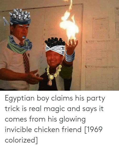 Egyptian: Egyptian boy claims his party trick is real magic and says it comes from his glowing invicible chicken friend [1969 colorized]