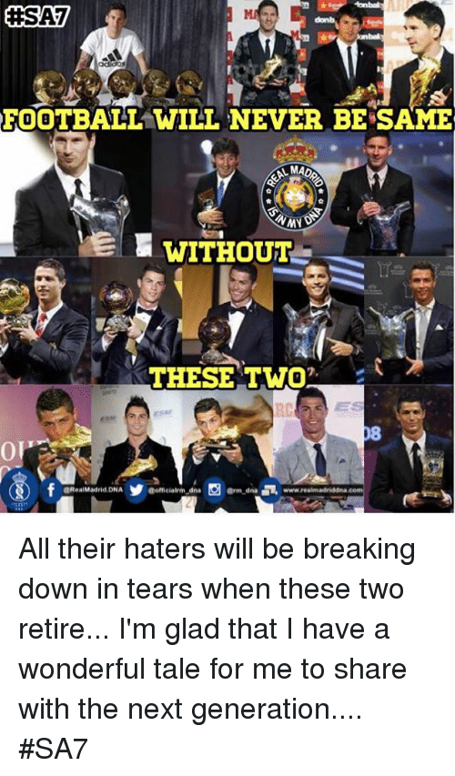 Adidas, Memes, and 🤖: EHSA7  adidas  FOOTBALL WILL NEVER BE SAME  LMAD  WITHOUT  THESE TWO  ORealMadrid.DNA  arm dna  @officialrm dna  realmadriddina com All their haters will be breaking down in tears when these two retire... I'm glad that I have a wonderful tale for me to share with the next generation....  #SA7