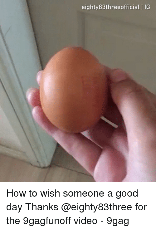 9gag, Memes, and Good: eighty83threeofficial IG How to wish someone a good day Thanks @eighty83three for the 9gagfunoff video - 9gag